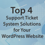 Top 4 Support Ticket System Solutions for Your WordPress Website