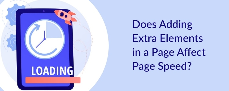 Does Adding Extra Elements in a Page Affect Page Speed