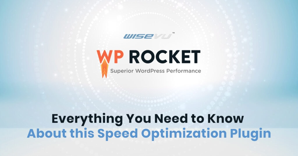 WP Rocket – Everything You Need To Know About This Speed Optimization Plugin