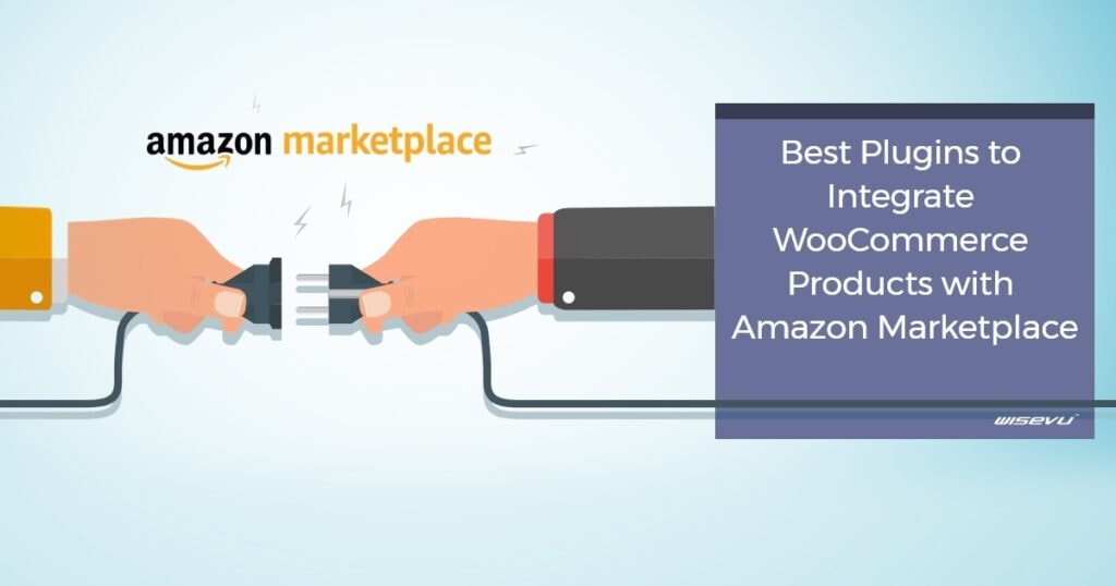 Best Plugins To Integrate WooCommerce Products With Amazon Marketplace