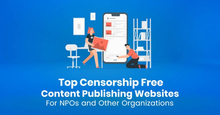 Top Censorship Free Content Publishing Websites For NPOs And Other Organizations